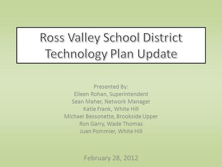 February 28, 2012 Presented By: Eileen Rohan, Superintendent Sean Maher, Network Manager Katie Frank, White Hill Michael Bessonette, Brookside Upper Ron.