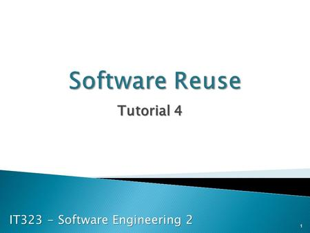 IT323 - Software Engineering 2 1 Tutorial 4.  List the main benefits of software reuse 2.