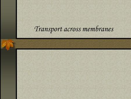 Transport across membranes. Candidates should be able to: Syllabus reference: