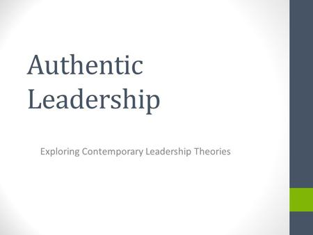 Authentic Leadership Exploring Contemporary Leadership Theories.