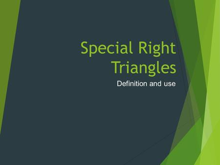 Special Right Triangles Definition and use. The 30-60-90 Triangle Definition  There are many right angle triangles. Today we are most interested in right.