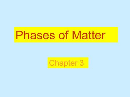 Phases of Matter Chapter 3. There are ____ states of matter: ________, ___________, ______________, and _________________. Matter is made up of ____________.