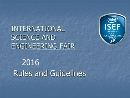 INTERNATIONAL SCIENCE AND ENGINEERING FAIR Rules and Guidelines 2016.