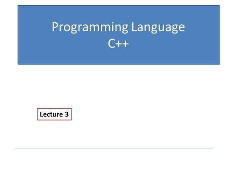 Programming Language C++ Lecture 3. Control Structures  C++ provides control structures that serve to specify what has to be done to perform our program.