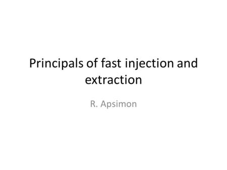 Principals of fast injection and extraction R. Apsimon.