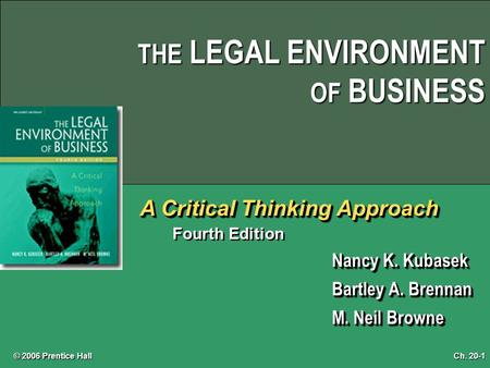 THE LEGAL ENVIRONMENT OF BUSINESS A Critical Thinking Approach Fourth Edition Nancy K. Kubasek Bartley A. Brennan M. Neil Browne Nancy K. Kubasek Bartley.
