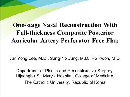 One-stage Nasal Reconstruction With Full-thickness Composite Posterior Auricular Artery Perforator Free Flap Jun Yong Lee, M.D., Sung-No Jung, M.D., Ho.