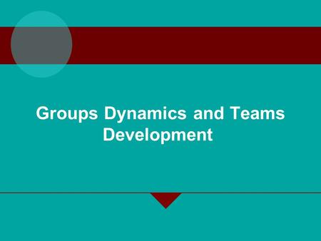 Groups Dynamics and Teams Development. Groups, Teams and Organizational Effectiveness Group –Two or more people who interact with each other to accomplish.