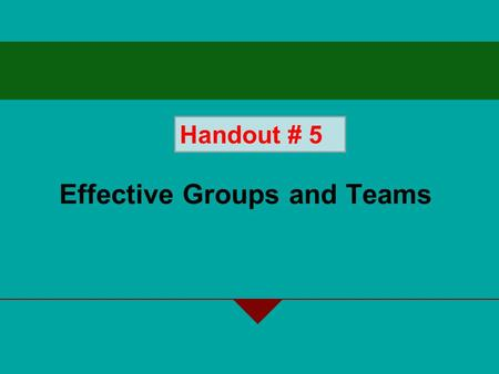 Effective Groups and Teams Handout # 5. 15-2 Explain why groups and teams are key contributors to organizational effectiveness. Identify the different.