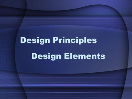 Design Principles Design Elements. Elements vs Principles Principles = affect the arrangement of objects within a composition. Elements = the objects.