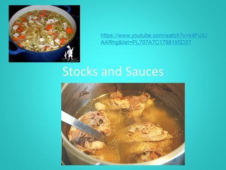 Stocks and Sauces https://www.youtube.com/watch?v=k4Fu3J AARhg&list=PL707A7C1798195D37.