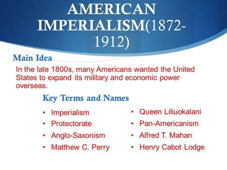 AMERICAN IMPERIALISM (1872- 1912) In the late 1800s, many Americans wanted the United States to expand its military and economic power overseas. Imperialism.