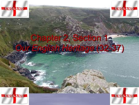 Chapter 2, Section 1 Our English Heritage (32-37).