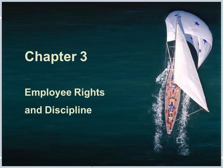 Fundamentals of Human Resource Management, 10/e, DeCenzo/Robbins Chapter 4, slide 1 Chapter 3 Employee Rights and Discipline.