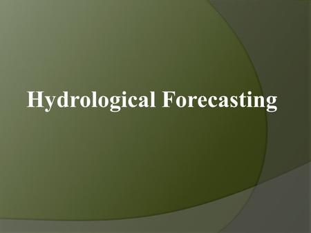 Hydrological Forecasting. Introduction: How to use knowledge to predict from existing data, what will happen in future?. This is a fundamental problem.