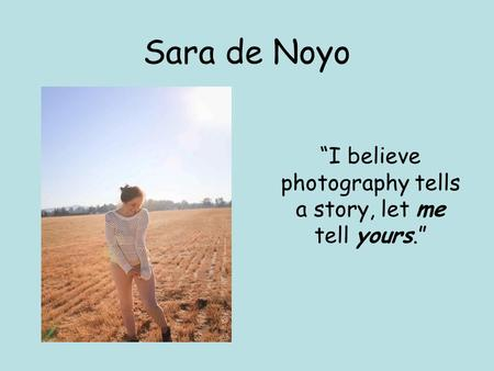"Sara de Noyo ""I believe photography tells a story, let me tell yours."""