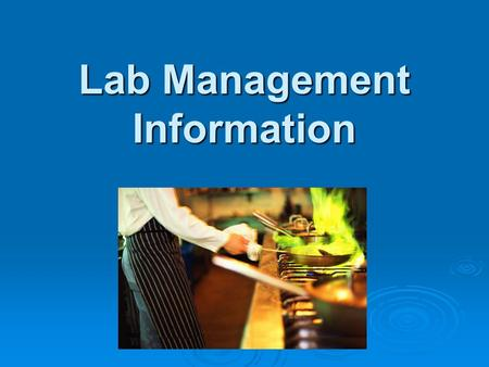 Lab Management Information. Before Starting a Lab:  1. Wash hands with hot, soapy water for 20 seconds. Rewash whenever necessary.  2. Long hair must.