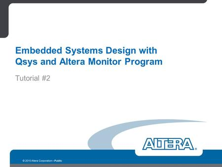 Embedded Systems Design with Qsys and Altera Monitor Program Tutorial #2.