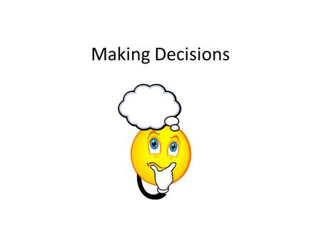 Making Decisions. The act of making a choice or coming to a solution that can affect: – Your health and well-being – Someone else's health or well-being.
