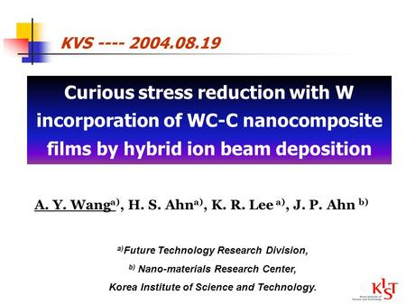 Curious stress reduction with W incorporation of WC-C nanocomposite films by hybrid ion beam deposition A. Y. Wang a), H. S. Ahn a), K. R. Lee a), J. P.