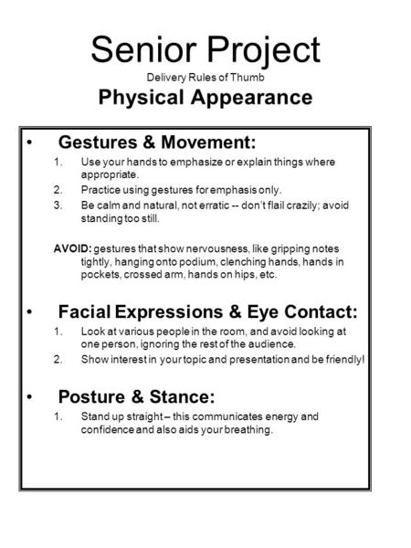 Senior Project Delivery Rules of Thumb Physical Appearance Gestures & Movement: 1.Use your hands to emphasize or explain things where appropriate. 2.Practice.