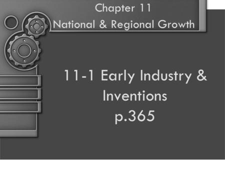 11-1 Early Industry & Inventions p.365 Chapter 11 National & Regional Growth.