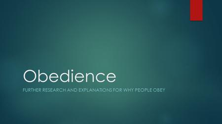 Obedience FURTHER RESEARCH AND EXPLANATIONS FOR WHY PEOPLE OBEY.