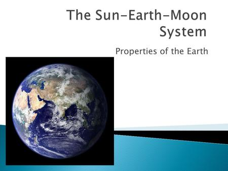 Properties of the Earth. How do we know the earth is round?  In 350BC Aristotle observed the Earth cast a curved shadow on the Moon during an eclipse.