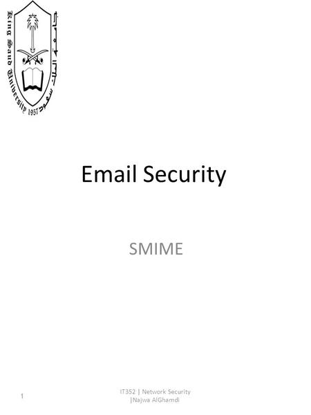 Email Security SMIME IT352 | Network Security |Najwa AlGhamdi 1.