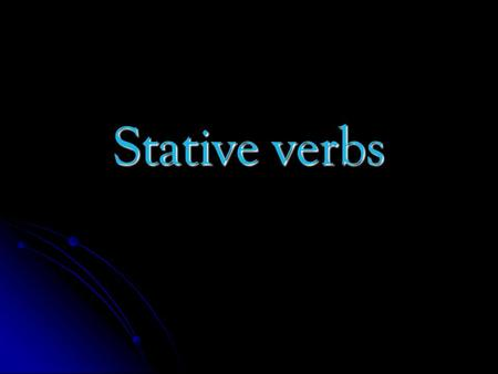Stative verbs. What are stative verbs? As we know now, * stative verbs are those verbs which describe a state or condition rather than an action * stative.