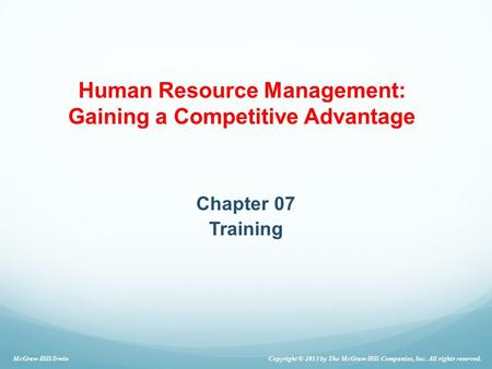 Human Resource Management: Gaining a Competitive Advantage Chapter 07 Training Copyright © 2013 by The McGraw-Hill Companies, Inc. All rights reserved.