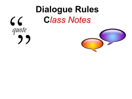 Dialogue Rules Class Notes. Dialogue Rules Class Notes Examples: Ron told us that he would come to the movie later. My sister explained to me that calculating.