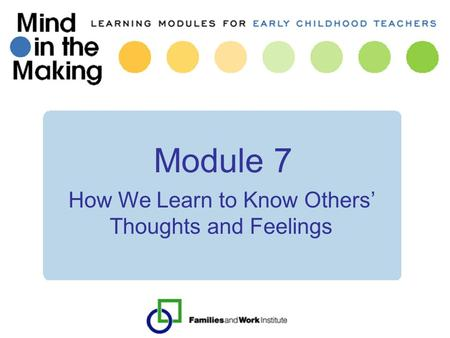 Module 7 How We Learn to Know Others' Thoughts and Feelings.