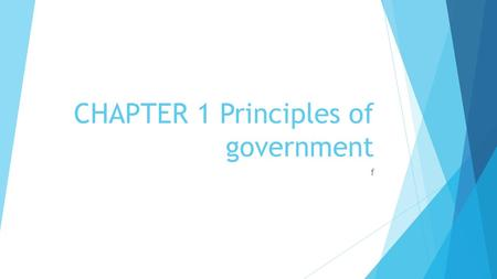 CHAPTER 1 Principles of government f. WHAT IS GOVERNMENT?  The institutions through which a society makes and enforces its public policies.  Public.