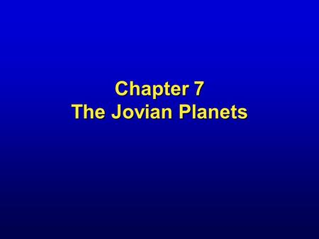 Chapter 7 The Jovian Planets. Jupiter from Spacecraft Cassini.
