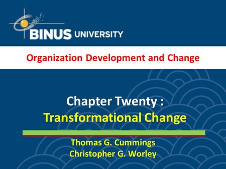 Thomas G. Cummings Christopher G. Worley Chapter Twenty : Transformational Change Organization Development and Change.