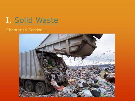 I. Solid WasteSolid Waste Chapter 19 Section 1. Classroom Catalyst.