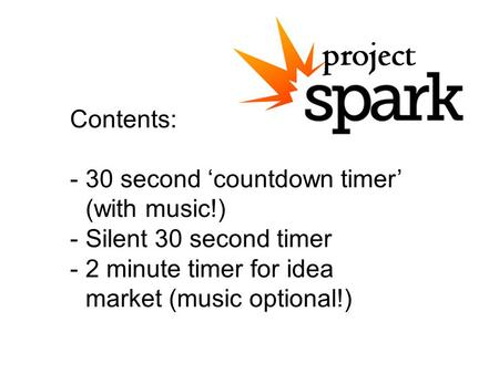 Contents: -30 second 'countdown timer' (with music!) -Silent 30 second timer -2 minute timer for idea market (music optional!)