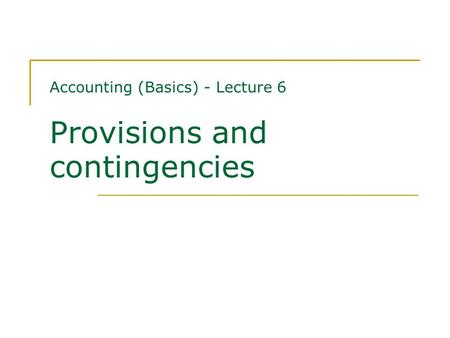 Accounting (Basics) - Lecture 6 Provisions and contingencies.