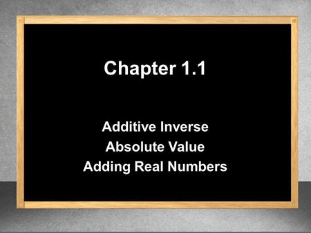 Chapter 1.1 Additive Inverse Absolute Value Adding Real Numbers.