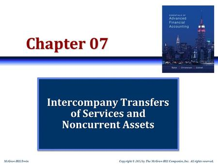 Copyright © 2012 by The McGraw-Hill Companies, Inc. All rights reserved. McGraw-Hill/Irwin Chapter 07 Intercompany Transfers of Services and Noncurrent.