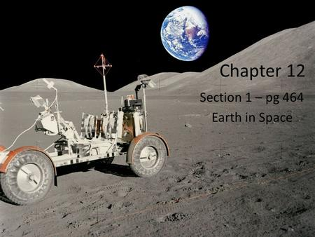 Chapter 12 Section 1 – pg 464 Earth in Space. Astronomy: the study of the moon, stars, and other objects in space – The Egyptians were the first to do.
