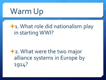Warm Up 1. What role did nationalism play in starting WWI?
