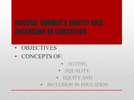 ACCESS, EQUALITY, EQUITY AND INCLUSION IN EDUCATION
