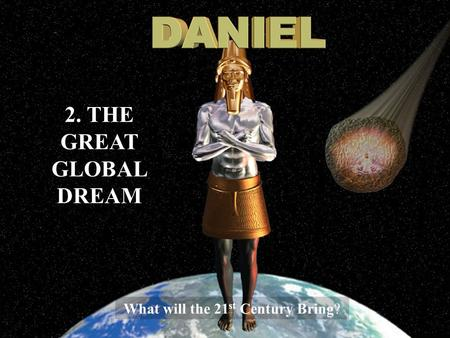2. THE GREAT GLOBAL DREAM What will the 21 st Century Bring?
