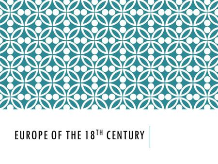 EUROPE OF THE 18 TH CENTURY. SOCIETY OF THE 18 TH CENTURY.