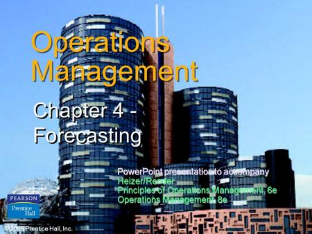 © 2006 Prentice Hall, Inc.4 – 1 Operations Management Chapter 4 - Forecasting Chapter 4 - Forecasting © 2006 Prentice Hall, Inc. PowerPoint presentation.