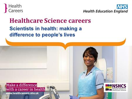 | 0345 60 60 655 |  Healthcare Science careers.