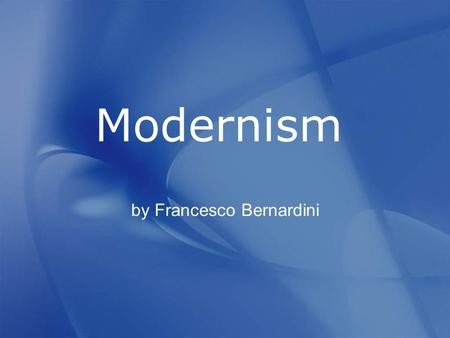 By Francesco Bernardini Modernism. Definition A literary and artistic movement that developed in Europe during the first three decades of XX century.