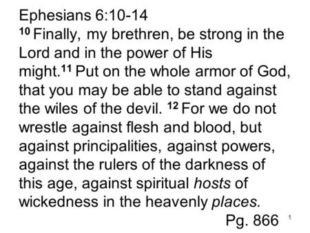 Ephesians 6:10-14 10 Finally, my brethren, be strong in the Lord and in the power of His might. 11 Put on the whole armor of God, that you may be able.